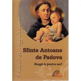 Sfinte Antoane de Padova. Roaga-te pentru noi!